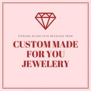 Custom made for you jewelery